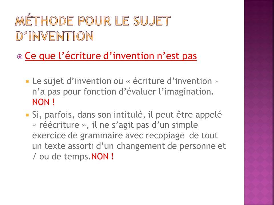  Ce que l'écriture d'invention n'est pas  Le sujet d'invention ou « écriture d'invention » n'a pas pour fonction d'évaluer l'imagination. NON !  Si