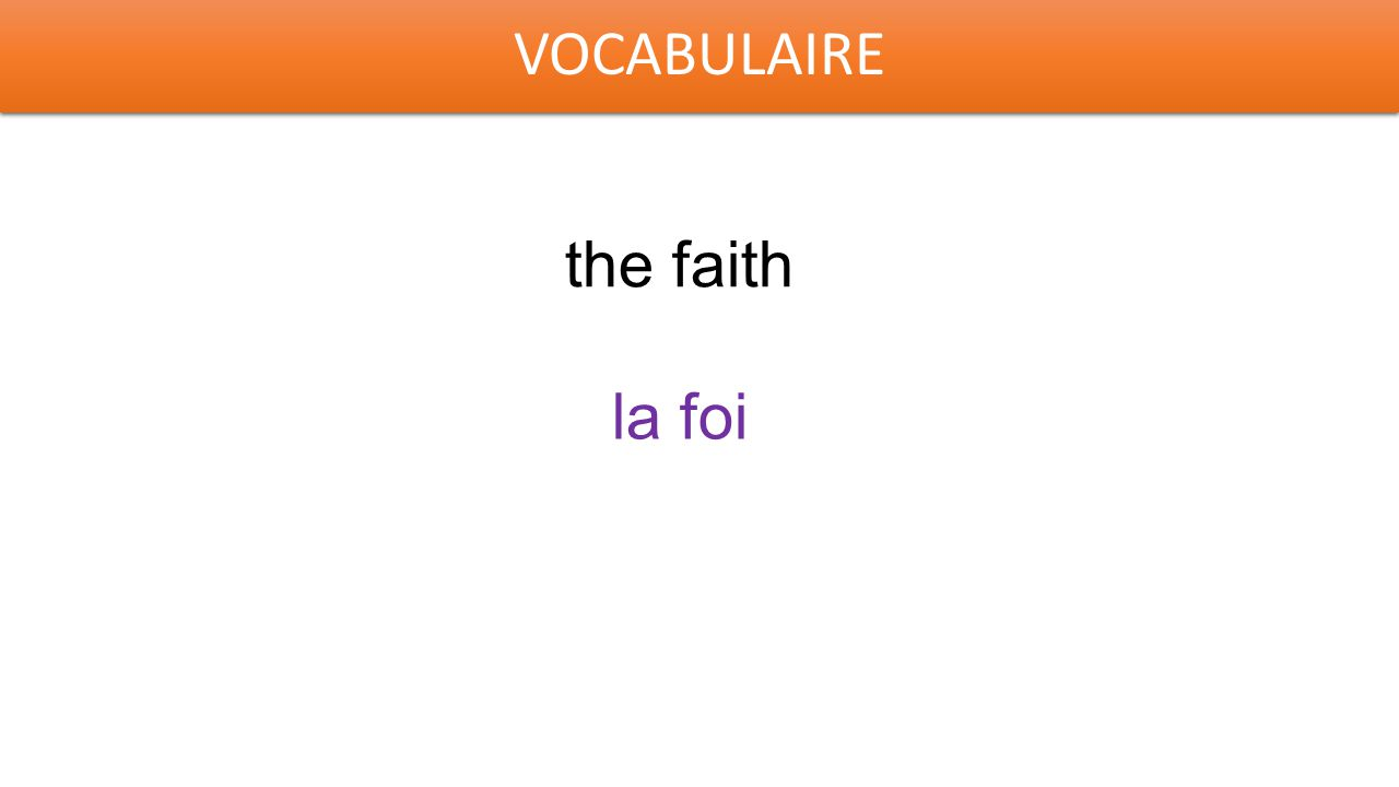 VOCABULAIRE the faith la foi