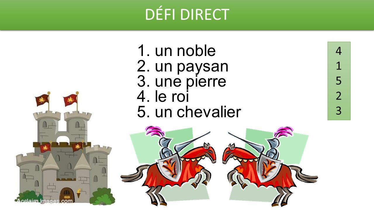 DÉFI DIRECT 1. un noble 2. un paysan 3. une pierre 4. le roi 5. un chevalier 4152341523
