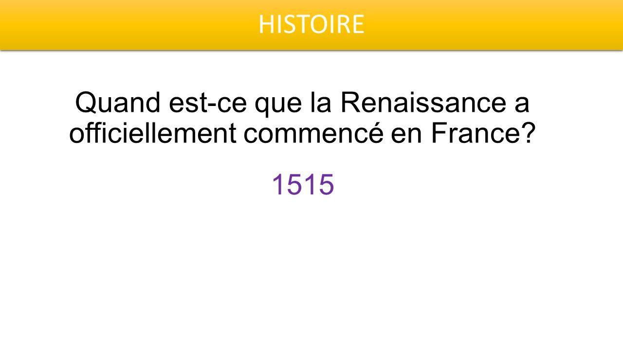 HISTOIRE Quand est-ce que la Renaissance a officiellement commencé en France 1515