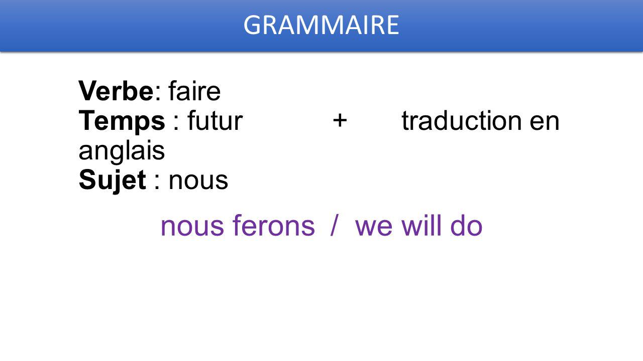 GRAMMAIRE Verbe: faire Temps : futur + traduction en anglais Sujet : nous nous ferons / we will do