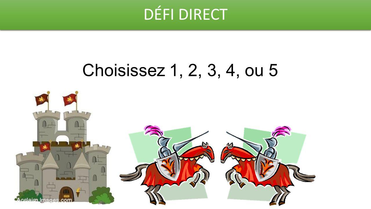 DÉFI DIRECT Choisissez 1, 2, 3, 4, ou 5