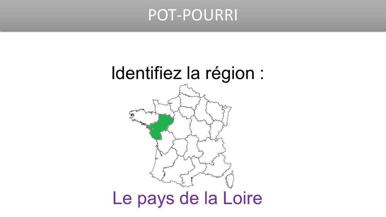 POT-POURRI Identifiez la région : Le pays de la Loire
