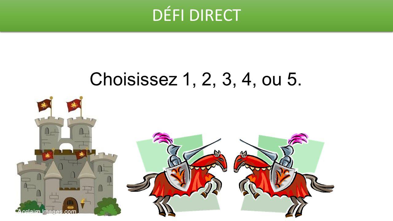 DÉFI DIRECT Choisissez 1, 2, 3, 4, ou 5.