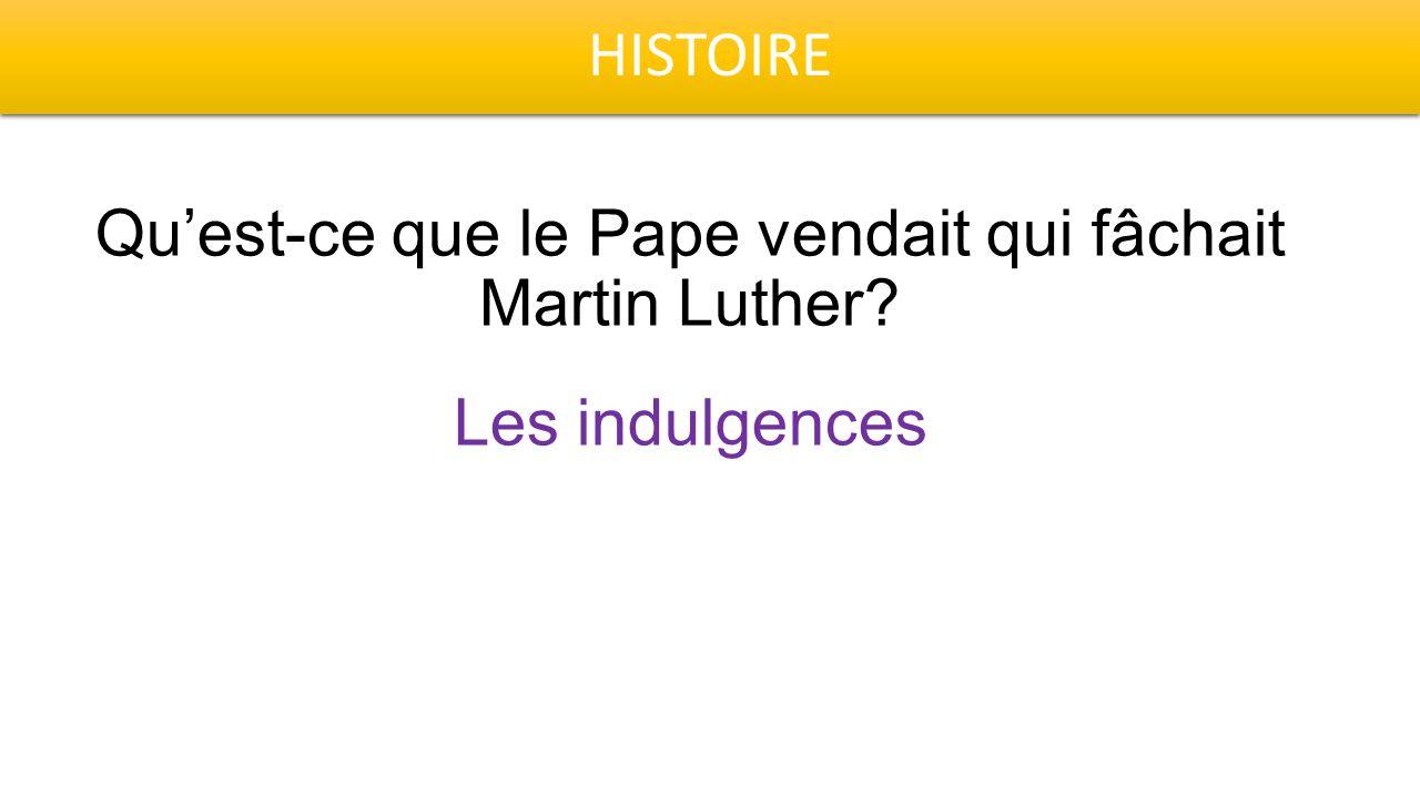 HISTOIRE Qu'est-ce que le Pape vendait qui fâchait Martin Luther Les indulgences