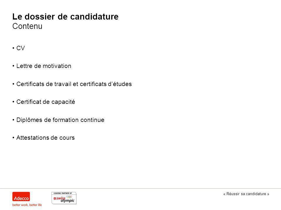 « Réussir sa candidature » Le dossier de candidature Contenu CV Lettre de motivation Certificats de travail et certificats d'études Certificat de capa