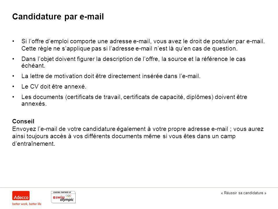 « Réussir sa candidature » Candidature par e-mail Si l'offre d'emploi comporte une adresse e-mail, vous avez le droit de postuler par e-mail. Cette rè
