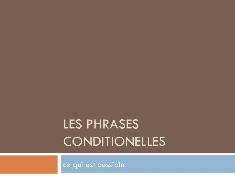 Une phrase conditionnelle  shows what will happen IF something else occurs  use SI…  two part sentences  can show things that are possible  If this is true, that will happen.