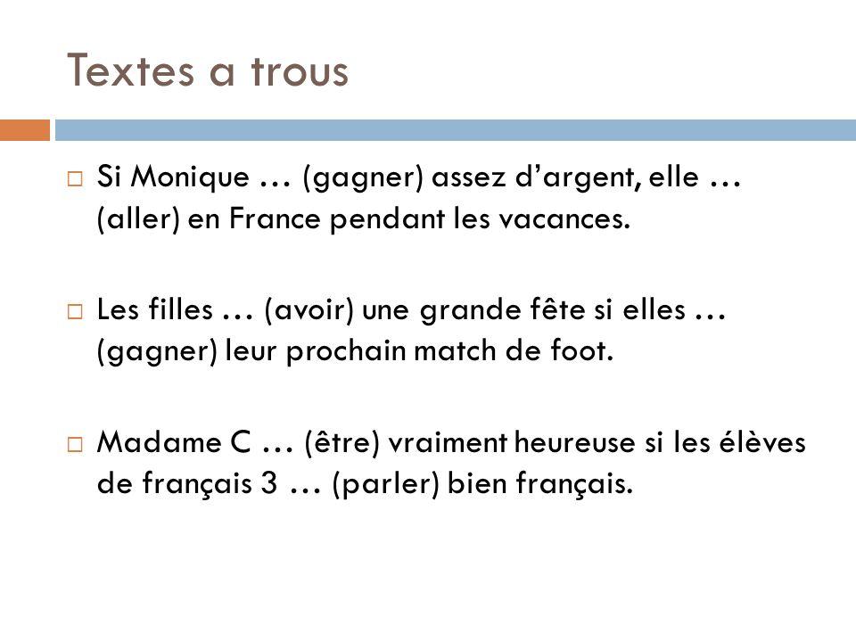 Textes a trous  Si Monique … (gagner) assez d'argent, elle … (aller) en France pendant les vacances.