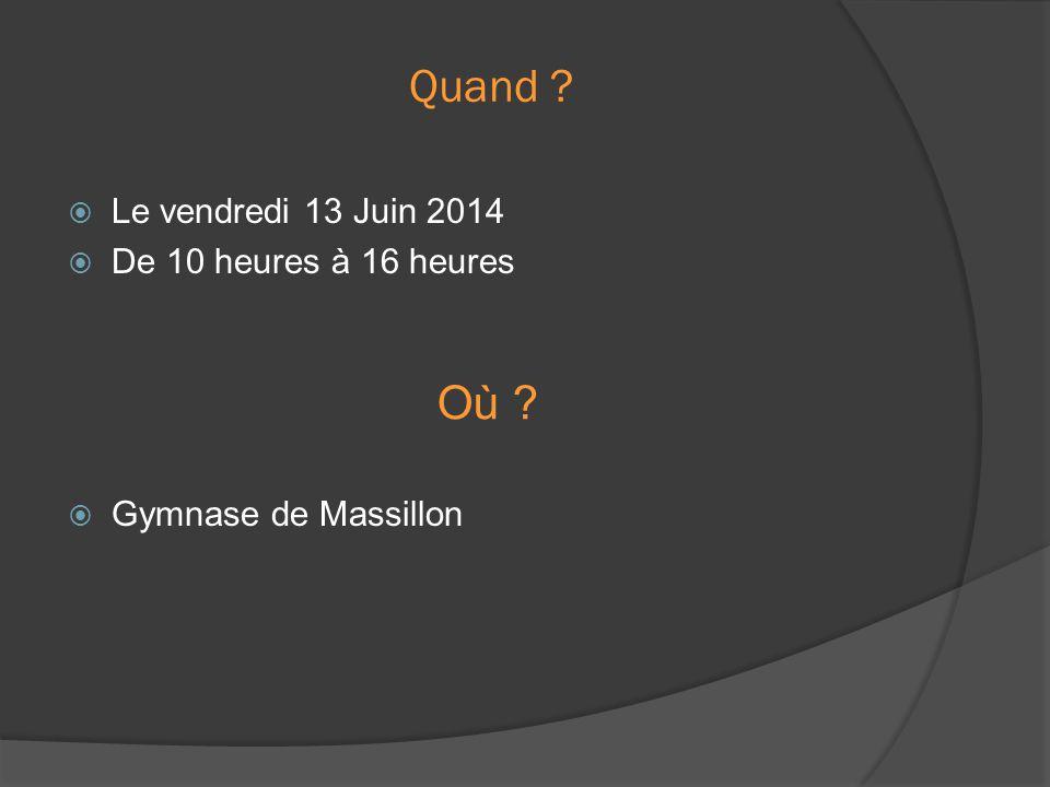 Quand  Le vendredi 13 Juin 2014  De 10 heures à 16 heures  Gymnase de Massillon Où