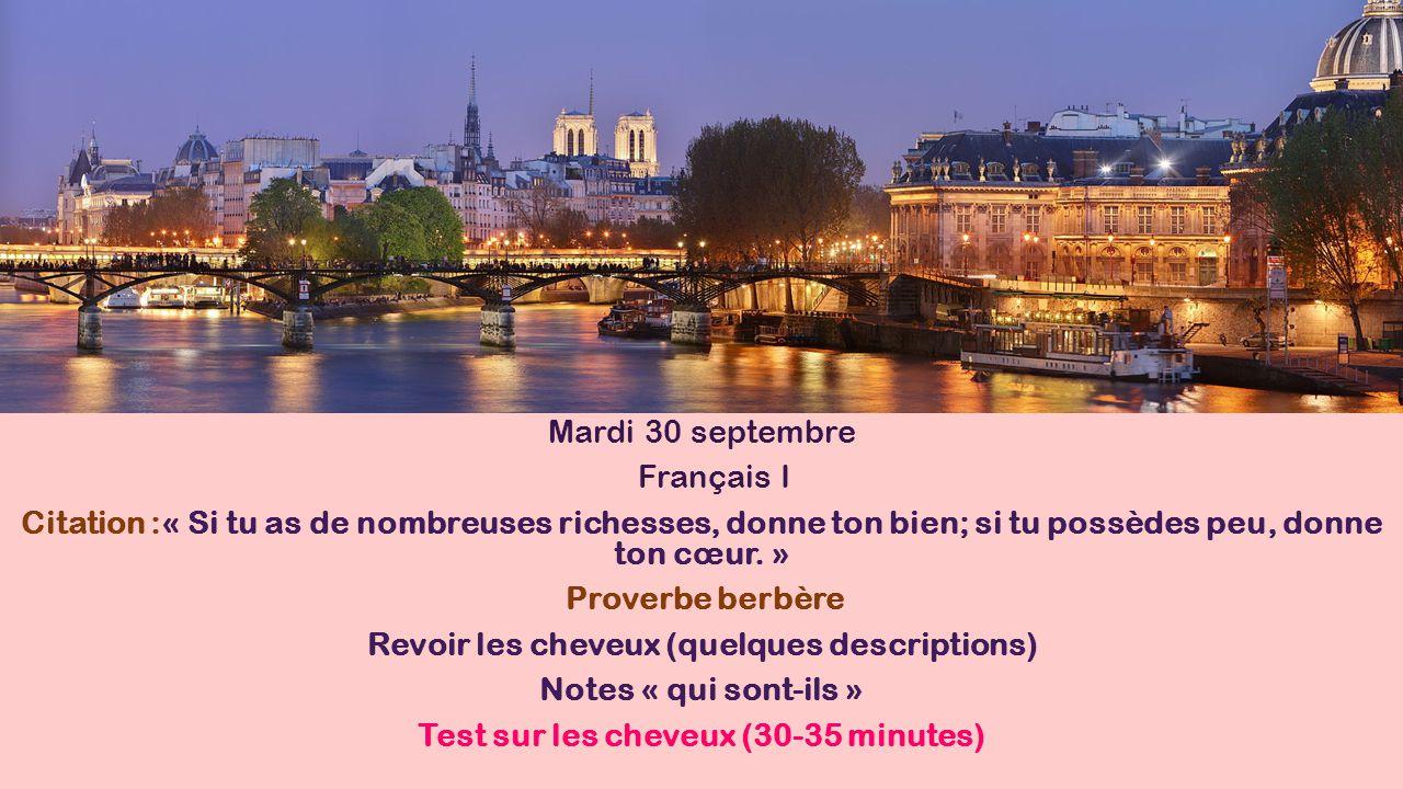 Mardi 30 septembre Français I Citation :« Si tu as de nombreuses richesses, donne ton bien; si tu possèdes peu, donne ton cœur. » Proverbe berbère Rev