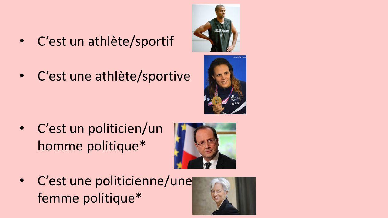 C'est un athlète/sportif C'est une athlète/sportive C'est un politicien/un homme politique* C'est une politicienne/une femme politique*
