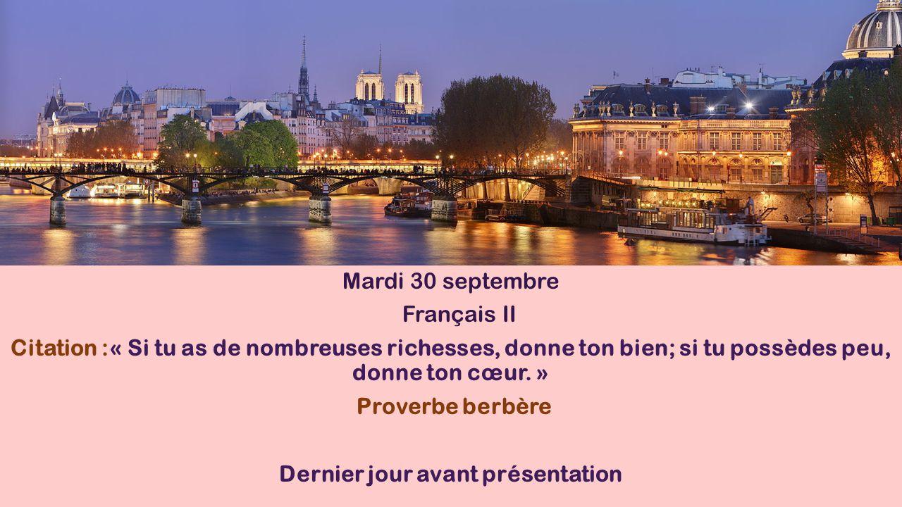 Mardi 30 septembre Français II Citation :« Si tu as de nombreuses richesses, donne ton bien; si tu possèdes peu, donne ton cœur. » Proverbe berbère De
