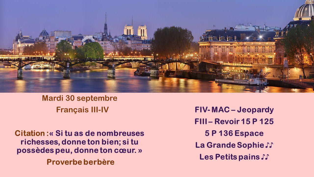 Mardi 30 septembre Français III-IV Citation :« Si tu as de nombreuses richesses, donne ton bien; si tu possèdes peu, donne ton cœur. » Proverbe berbèr
