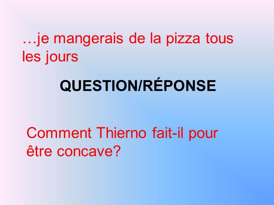 QUESTION/RÉPONSE …je mangerais de la pizza tous les jours Comment Thierno fait-il pour être concave