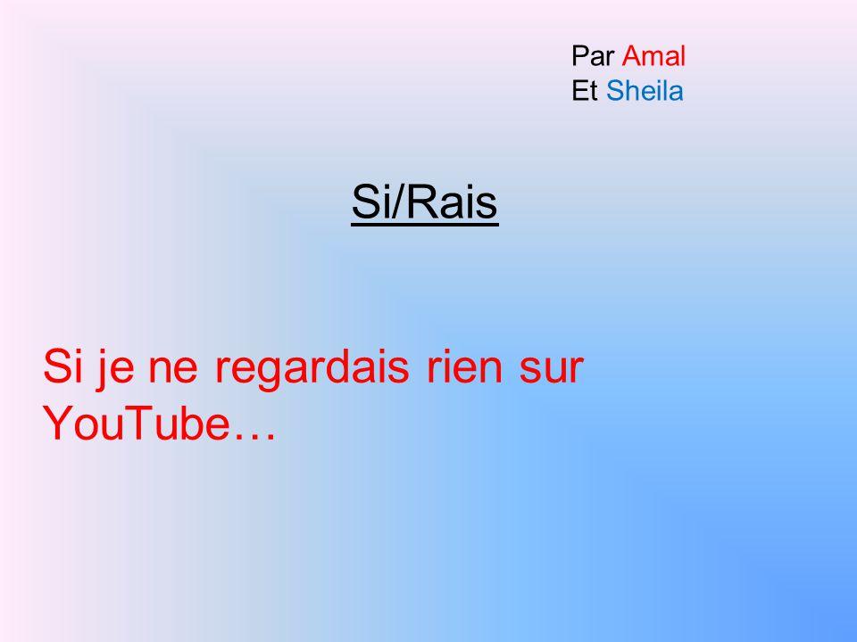 Si je ne regardais rien sur YouTube… Si/Rais Par Amal Et Sheila