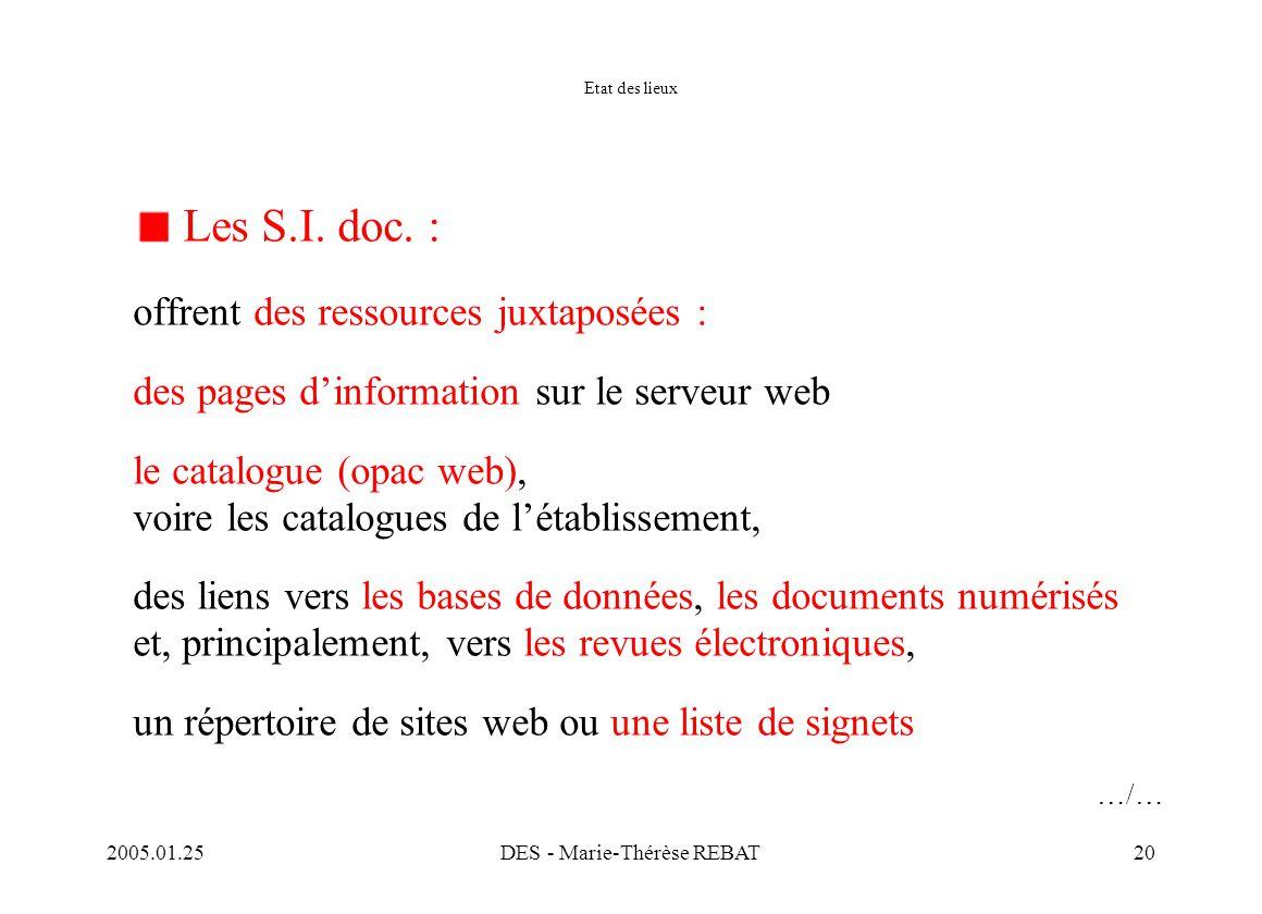 2005.01.25DES - Marie-Thérèse REBAT20 Etat des lieux Les S.I. doc. : offrent des ressources juxtaposées : des pages d'information sur le serveur web l