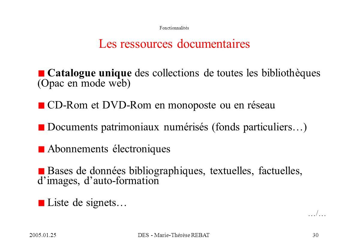 2005.01.25DES - Marie-Thérèse REBAT30 Fonctionnalités Les ressources documentaires Catalogue unique des collections de toutes les bibliothèques (Opac