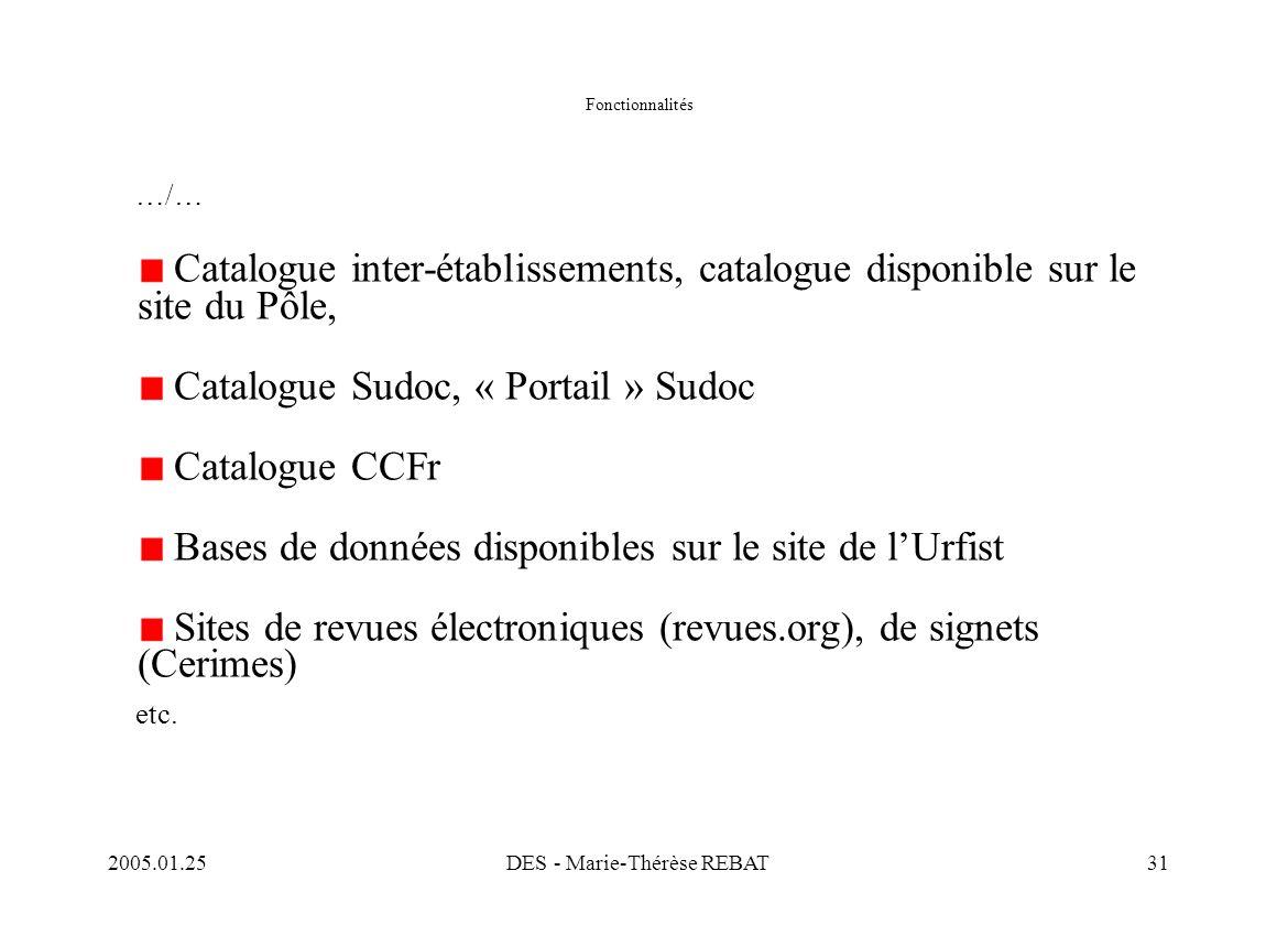 2005.01.25DES - Marie-Thérèse REBAT31 Fonctionnalités …/… Catalogue inter-établissements, catalogue disponible sur le site du Pôle, Catalogue Sudoc, «