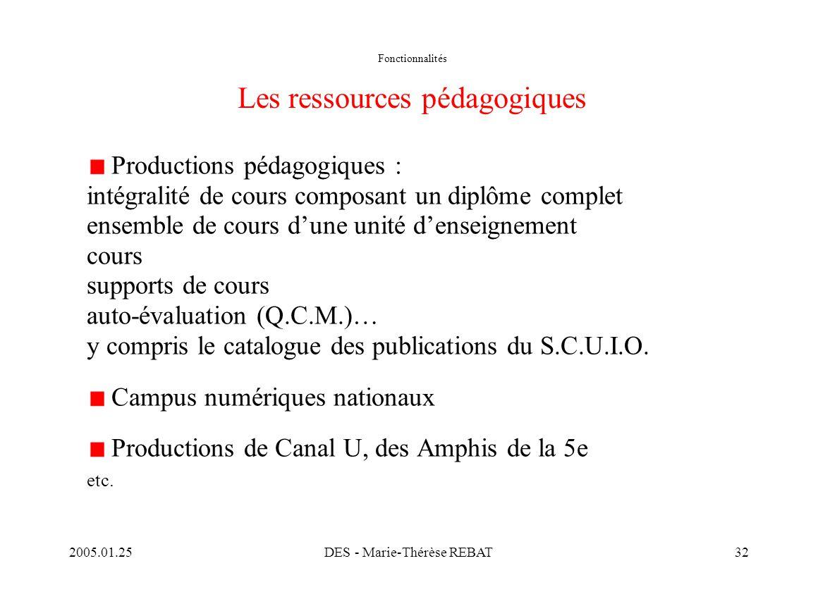 2005.01.25DES - Marie-Thérèse REBAT32 Fonctionnalités Les ressources pédagogiques Productions pédagogiques : intégralité de cours composant un diplôme