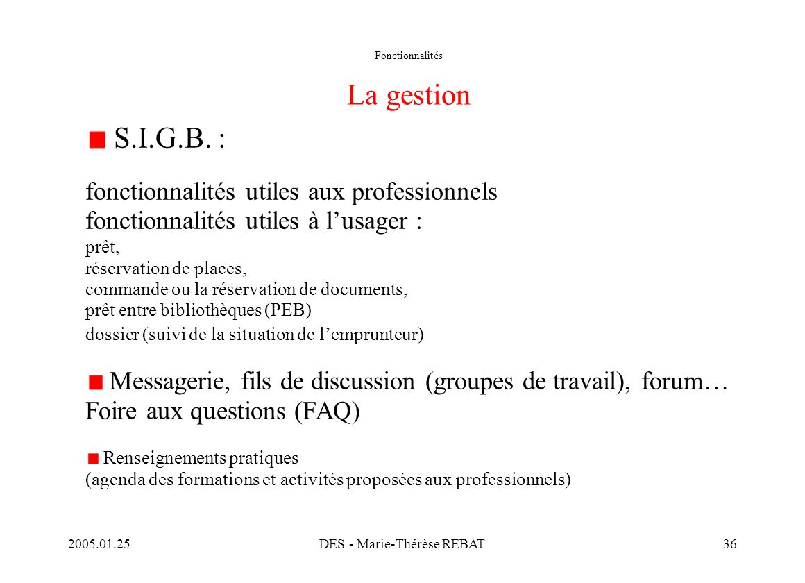 2005.01.25DES - Marie-Thérèse REBAT36 Fonctionnalités La gestion S.I.G.B. : fonctionnalités utiles aux professionnels fonctionnalités utiles à l'usage