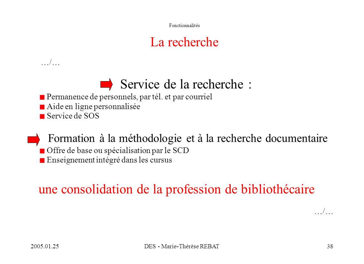 2005.01.25DES - Marie-Thérèse REBAT38 Fonctionnalités La recherche …/… Service de la recherche : Permanence de personnels, par tél. et par courriel Ai