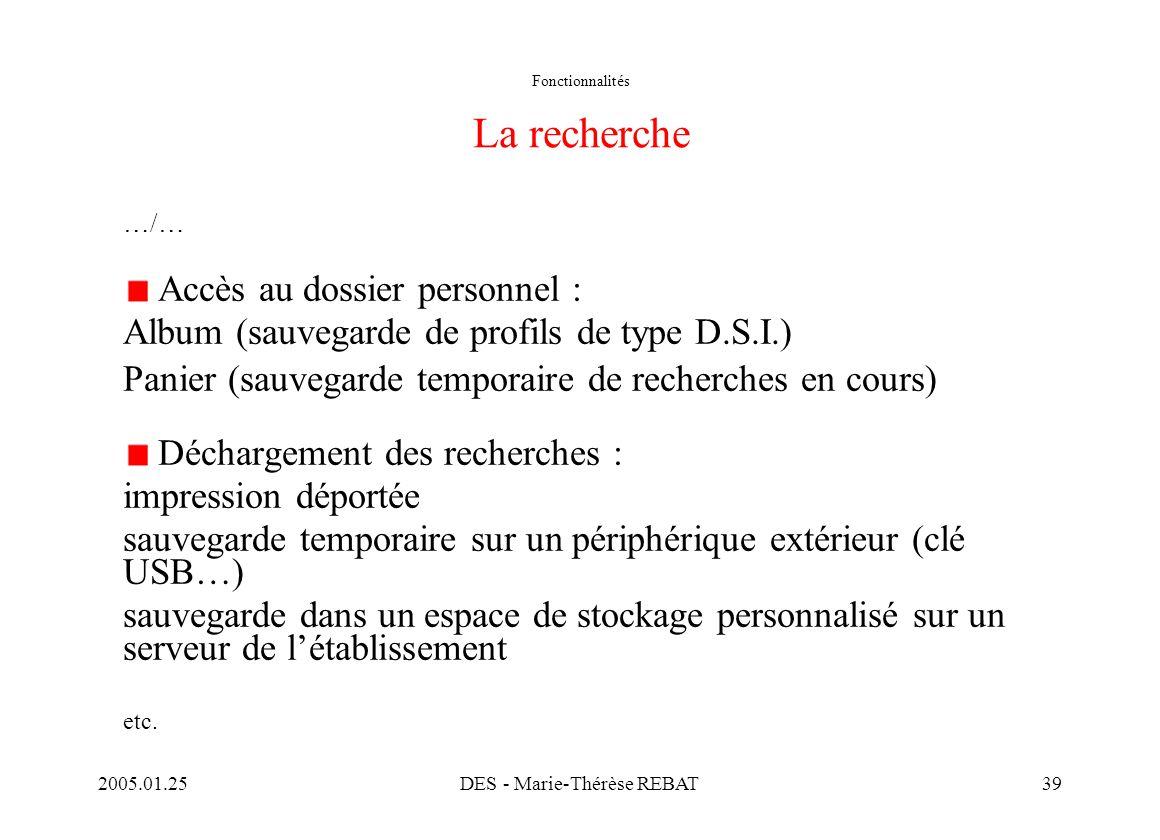 2005.01.25DES - Marie-Thérèse REBAT39 Fonctionnalités La recherche …/… Accès au dossier personnel : Album (sauvegarde de profils de type D.S.I.) Panie
