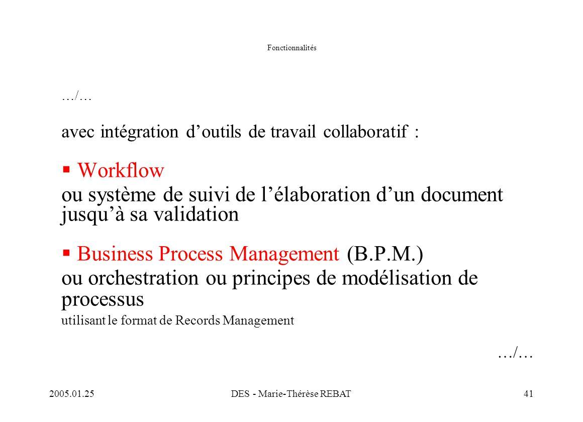 2005.01.25DES - Marie-Thérèse REBAT41 Fonctionnalités …/… avec intégration d'outils de travail collaboratif :  Workflow ou système de suivi de l'élab