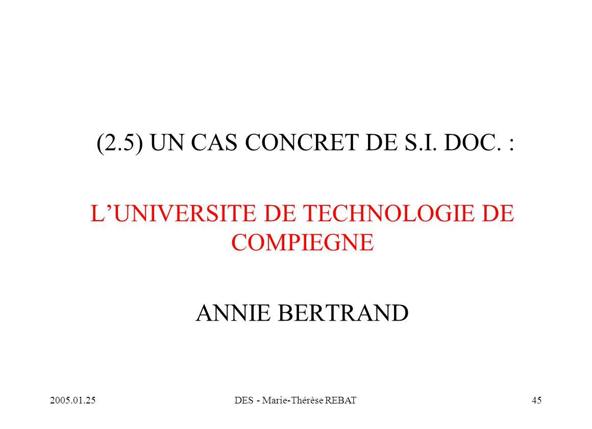 2005.01.25DES - Marie-Thérèse REBAT45 (2.5) UN CAS CONCRET DE S.I. DOC. : L'UNIVERSITE DE TECHNOLOGIE DE COMPIEGNE ANNIE BERTRAND