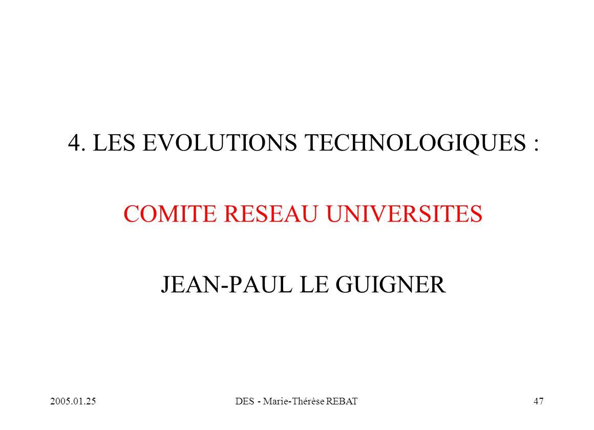 2005.01.25DES - Marie-Thérèse REBAT47 4. LES EVOLUTIONS TECHNOLOGIQUES : COMITE RESEAU UNIVERSITES JEAN-PAUL LE GUIGNER