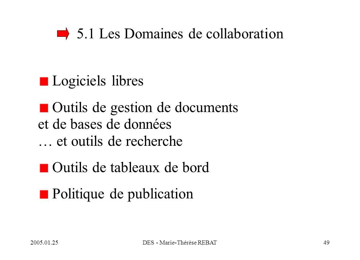 2005.01.25DES - Marie-Thérèse REBAT49 5.1 Les Domaines de collaboration Logiciels libres Outils de gestion de documents et de bases de données … et ou