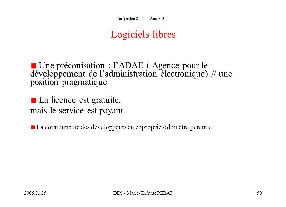 2005.01.25DES - Marie-Thérèse REBAT50 Intégration S.I. doc. dans S.G.I. Logiciels libres Une préconisation : l'ADAE ( Agence pour le développement de