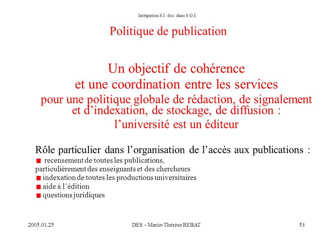 2005.01.25DES - Marie-Thérèse REBAT53 Intégration S.I. doc. dans S.G.I. Politique de publication Un objectif de cohérence et une coordination entre le