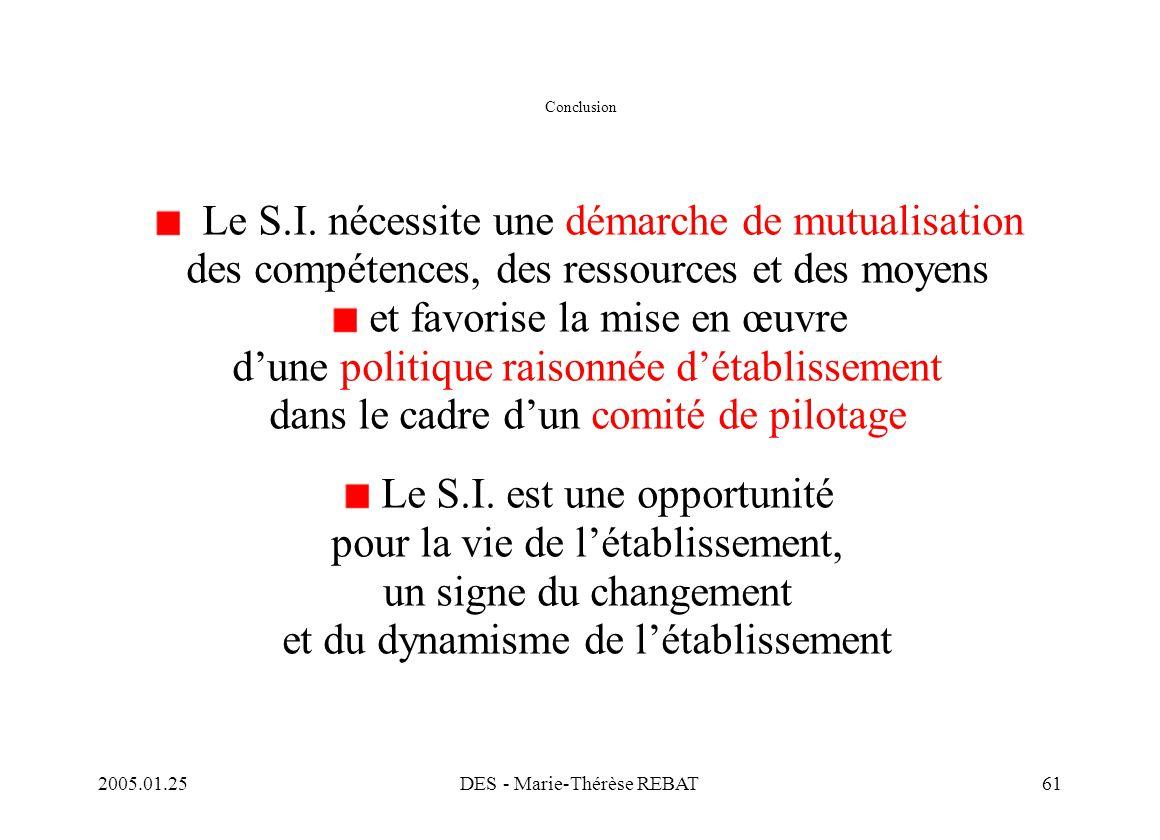 2005.01.25DES - Marie-Thérèse REBAT61 Conclusion Le S.I. nécessite une démarche de mutualisation des compétences, des ressources et des moyens et favo