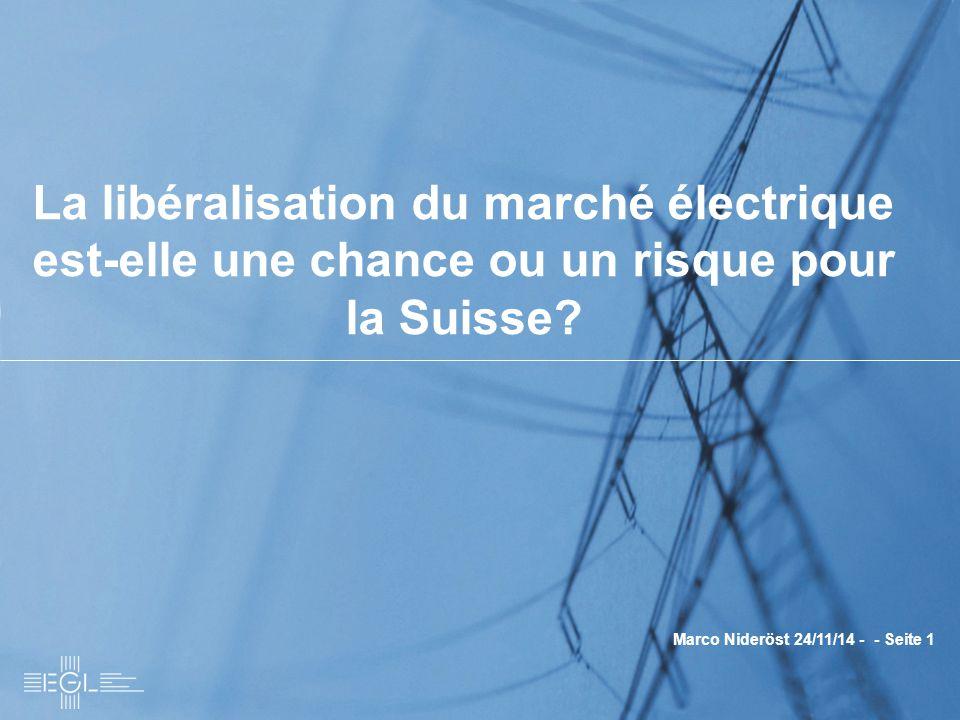 Marco Nideröst 24/11/14 - - Seite 1 La libéralisation du marché électrique est-elle une chance ou un risque pour la Suisse?