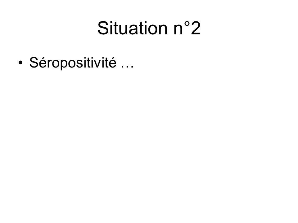 Situation n°2 Séropositivité …