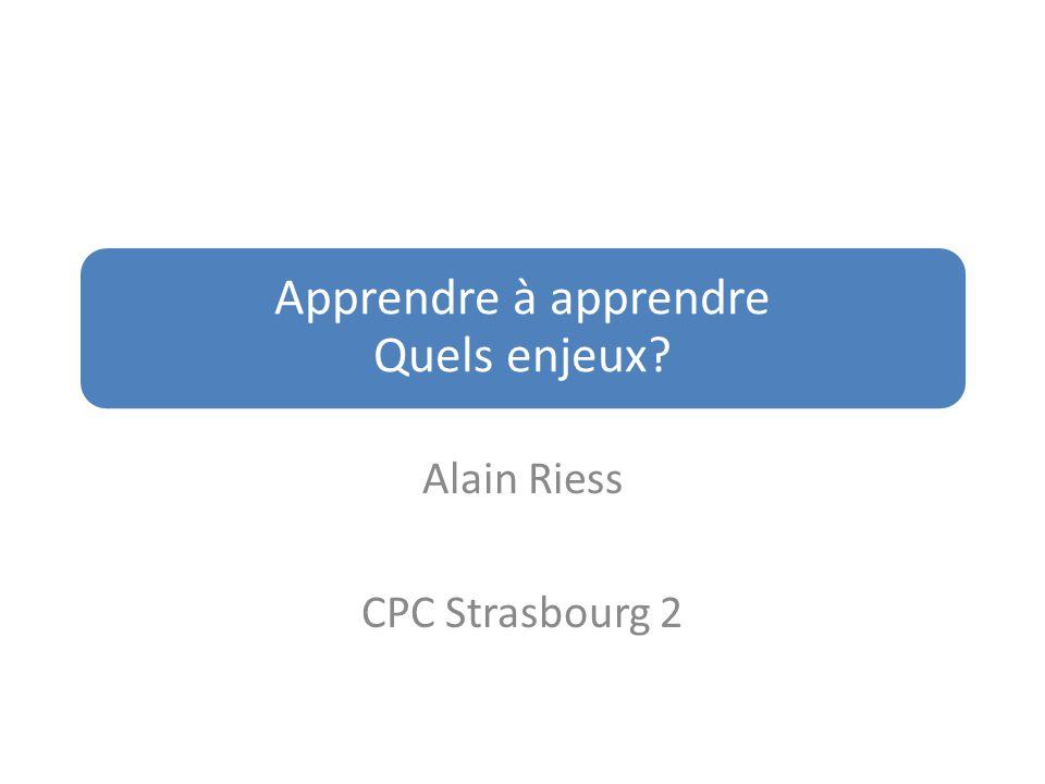 Apprendre à apprendre Quels enjeux? Alain Riess CPC Strasbourg 2