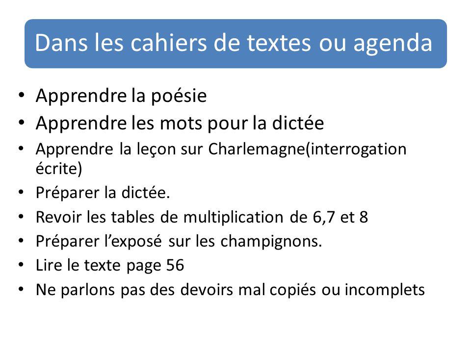 Dans les cahiers de textes ou agenda Apprendre la poésie Apprendre les mots pour la dictée Apprendre la leçon sur Charlemagne(interrogation écrite) Pr