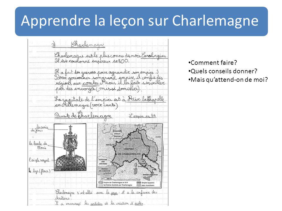 Apprendre la leçon sur Charlemagne Comment faire? Quels conseils donner? Mais qu'attend-on de moi?