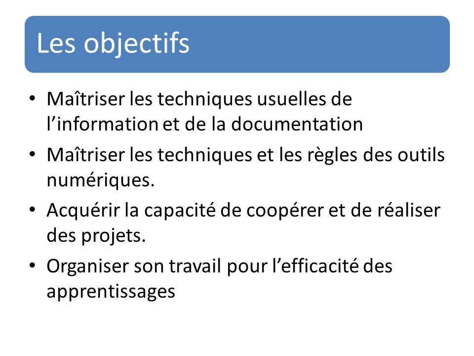 Les objectifs Maîtriser les techniques usuelles de l'information et de la documentation Maîtriser les techniques et les règles des outils numériques.