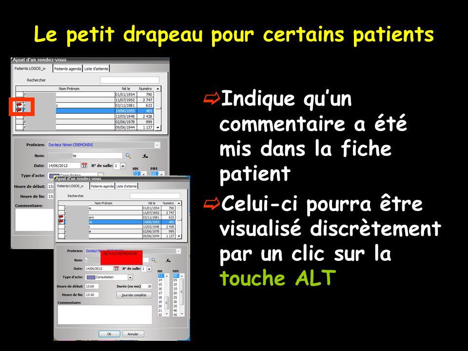Le petit drapeau pour certains patients  Indique qu'un commentaire a été mis dans la fiche patient  Celui-ci pourra être visualisé discrètement par