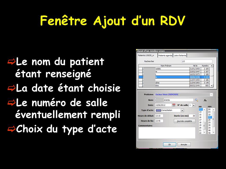 Fenêtre Ajout d'un RDV  Le nom du patient étant renseigné  La date étant choisie  Le numéro de salle éventuellement rempli  Choix du type d'acte