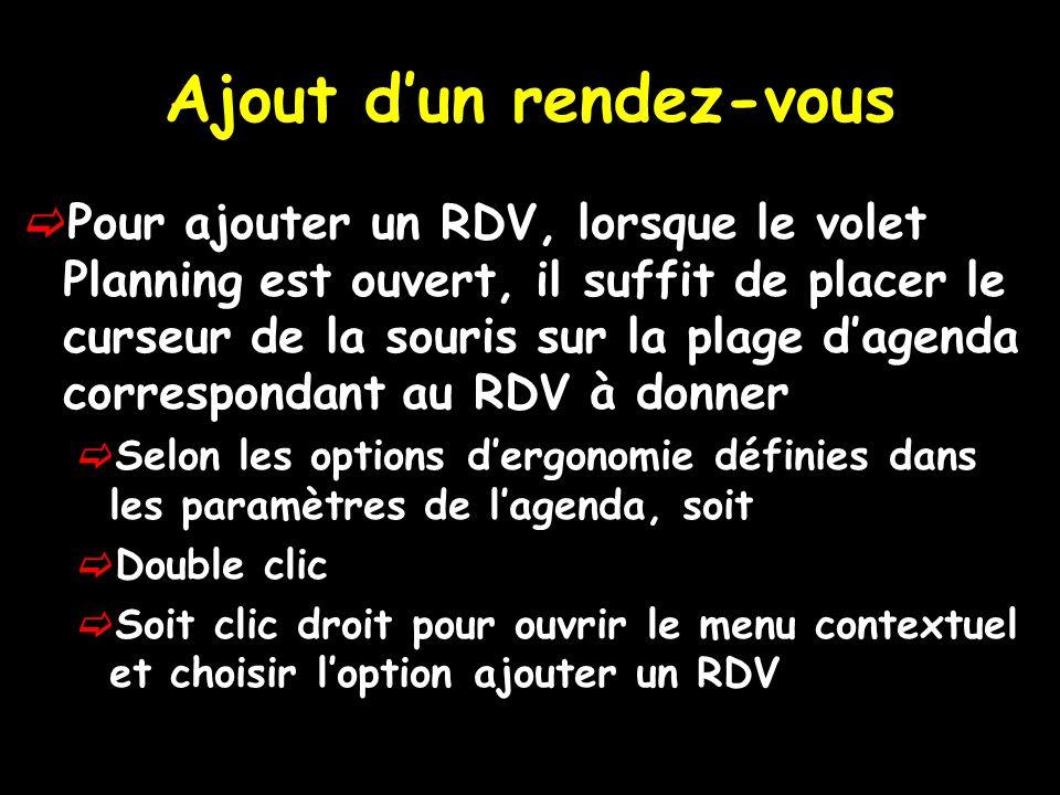 Ajout d'un rendez-vous  Pour ajouter un RDV, lorsque le volet Planning est ouvert, il suffit de placer le curseur de la souris sur la plage d'agenda