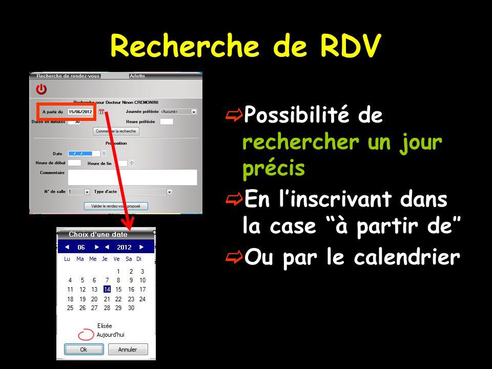 """Recherche de RDV  Possibilité de rechercher un jour précis  En l'inscrivant dans la case """"à partir de″  Ou par le calendrier"""