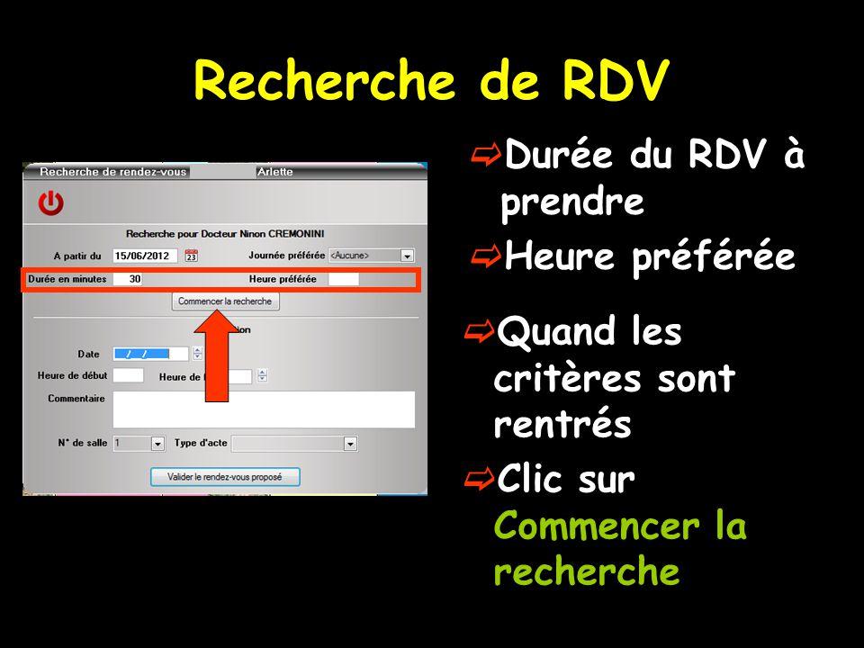Recherche de RDV  Durée du RDV à prendre  Heure préférée  Quand les critères sont rentrés  Clic sur Commencer la recherche