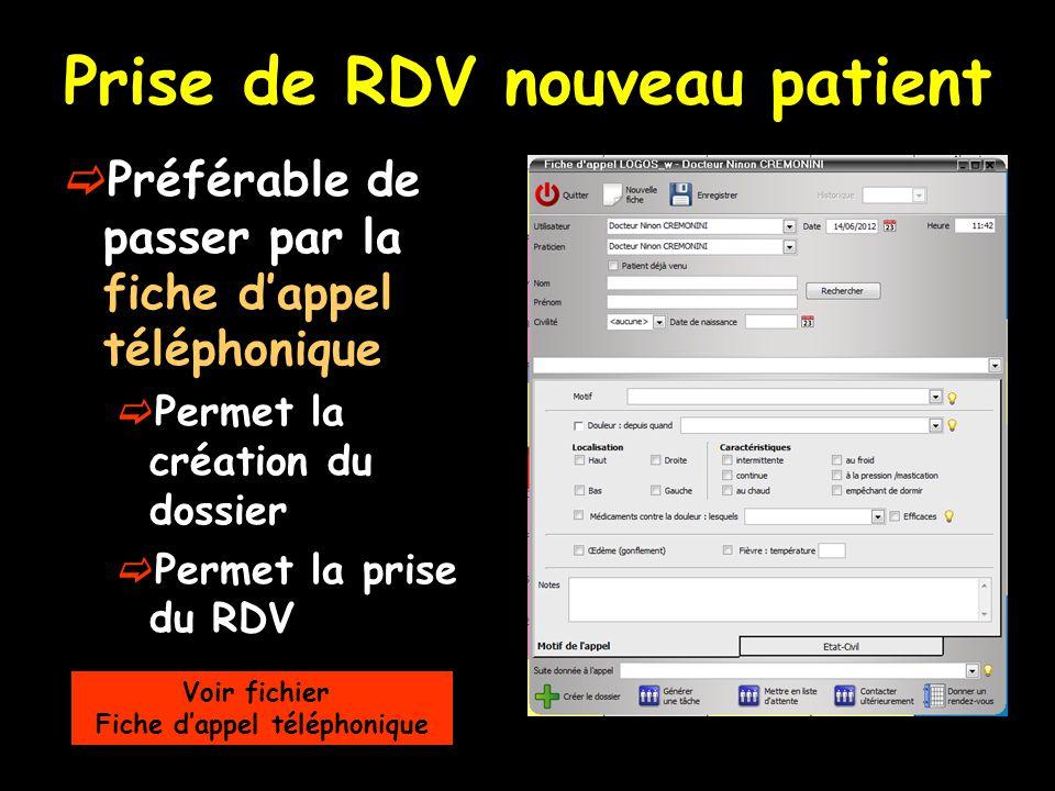 Prise de RDV nouveau patient  Préférable de passer par la fiche d'appel téléphonique  Permet la création du dossier  Permet la prise du RDV Voir fi