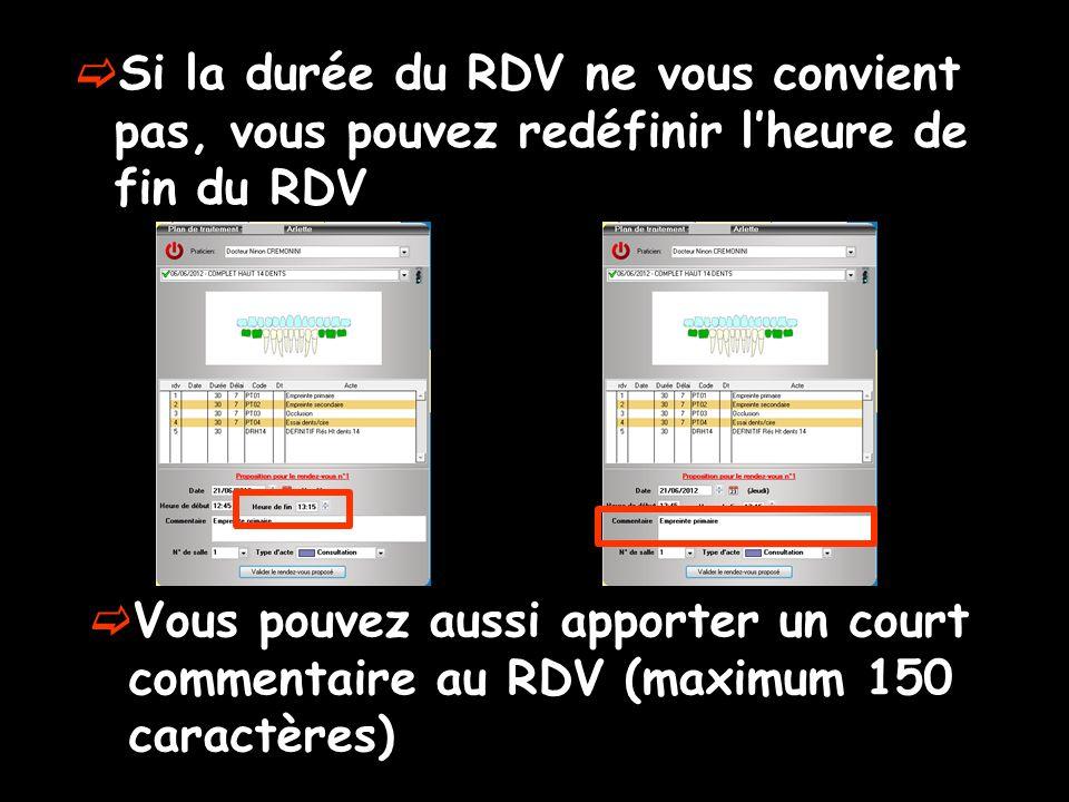  Si la durée du RDV ne vous convient pas, vous pouvez redéfinir l'heure de fin du RDV  Vous pouvez aussi apporter un court commentaire au RDV (maxim