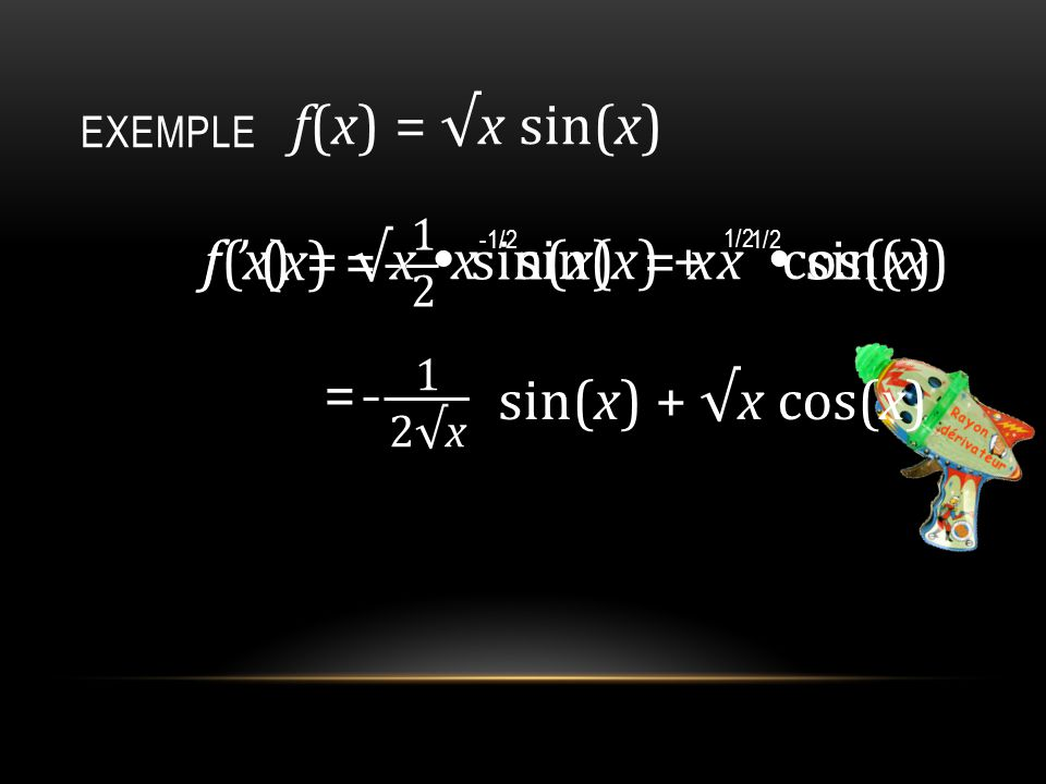 EXEMPLE f(x) = √x  sin(x)= x  sin(x) 1/2 f ' (x) = x sin(x) + x cos(x) 1/2-1/2 1212 sin(x) + √x cos(x) 12√x12√x = f(x) = √x sin(x)