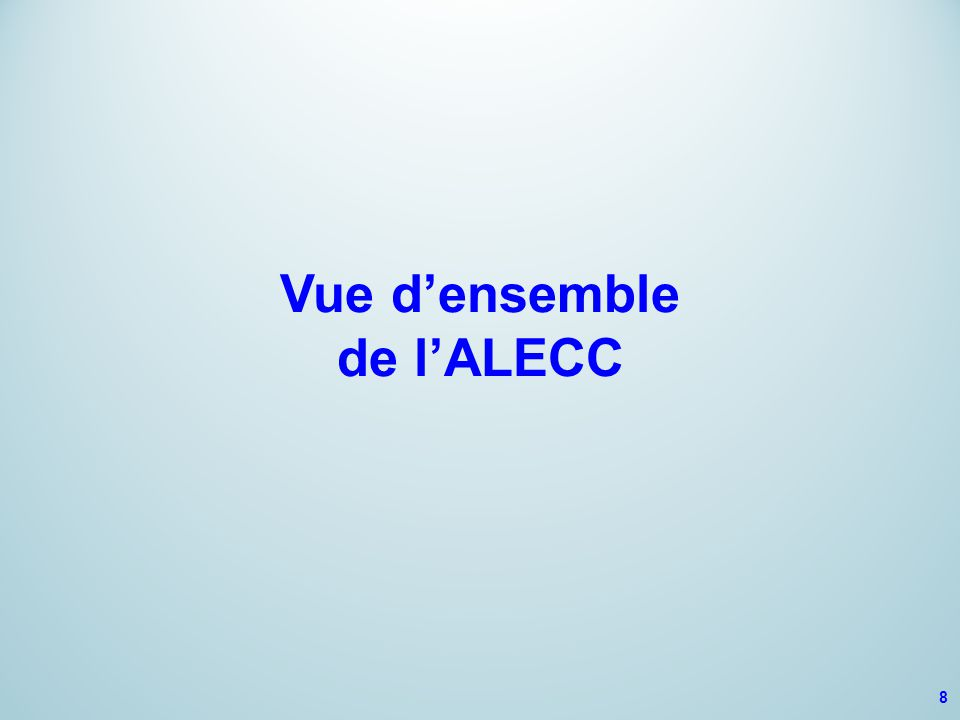 Vue d'ensemble de l'ALECC Entente de principe signée le 11 mars 2014 Entrée en vigueur début 2015 9