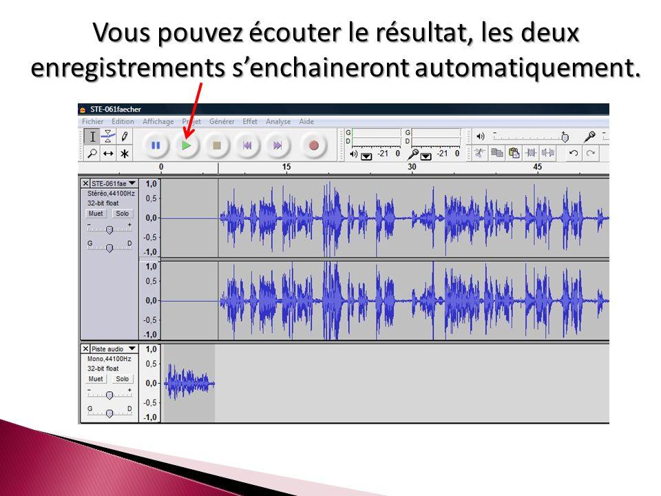 Vous pouvez écouter le résultat, les deux enregistrements s'enchaineront automatiquement.
